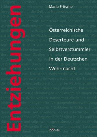 Entziehungen. Österreichische Deserteure und Selbstverstümmler in d ... -  Nationalfonds der Republik Österreich für Opfer des Nationalsozialismus